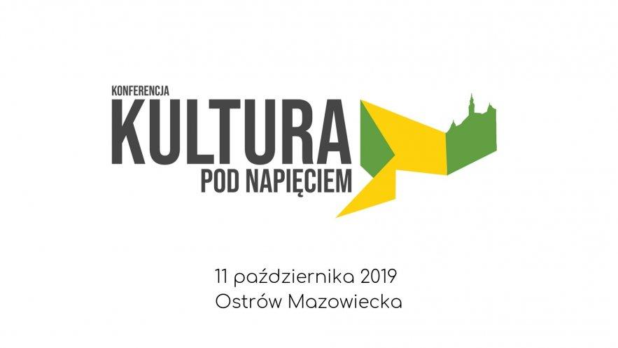 """""""Kultura pod napięciem"""" to pierwsza taka konferencja w Ostrowi Mazowieckiej  Kliknięcie w obrazek spowoduje wyświetlenie jego powiększenia"""