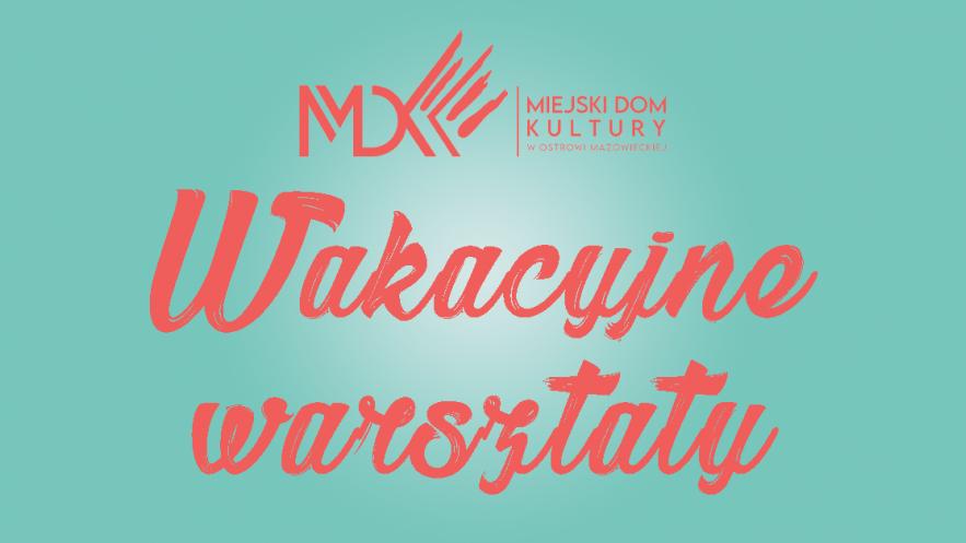 Wakacyjne warsztaty z MDK